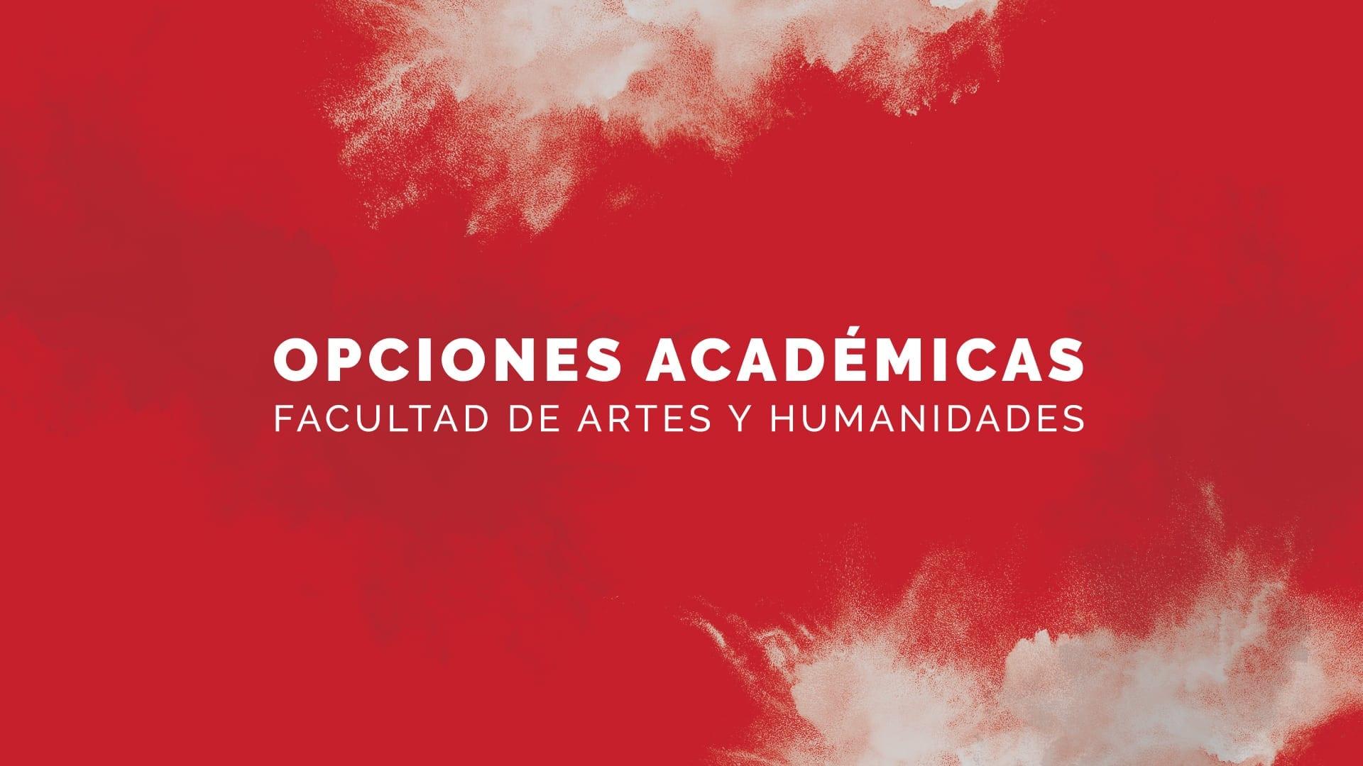 Opciones académicas Facultad de Artes y Humanidades