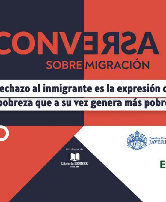 """Conversa: """"El rechazo al inmigrante es la expresión de una pobreza que a su vez genera más pobreza""""."""