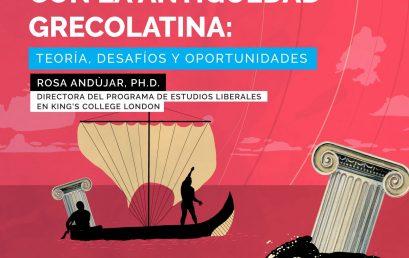 Encuentros latinoamericanos con la antigüedad grecolatina: teoría, desafíos y oportunidades por Rosa Andújar, Ph.D.