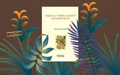 """Nuestro profesor de Literatura Mario Barrero publica el libro Un viaje a la """"tierra caliente"""" de Álvaro Mutis"""