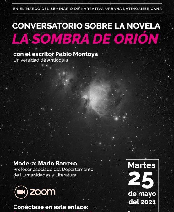 """Conversatorio sobre la novela """"La sombra de Orión"""" con el escritor Pablo Montoya"""